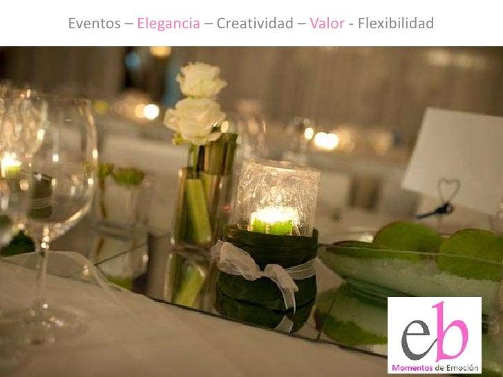 Eventos – Elegancia – Creatividad – Valor - Flexibilidad