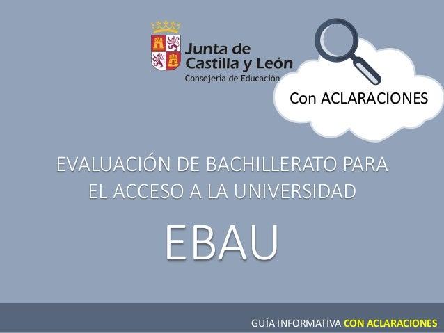 Con ACLARACIONES EVALUACIÓN DE BACHILLERATO PARA EL ACCESO A LA UNIVERSIDAD EBAU GUÍA INFORMATIVA CON ACLARACIONES