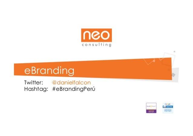 eBranding Twitter: @danielfalcon Hashtag: #eBrandingPerú