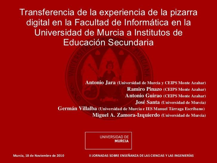 Transferencia de la experiencia de la pizarra digital en la Facultad de Informática en la Universidad de Murcia a Institut...