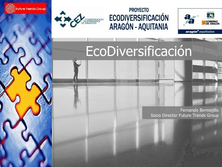 EcoDiversificación Fernando Bermejillo Socio Director Future Trends Group