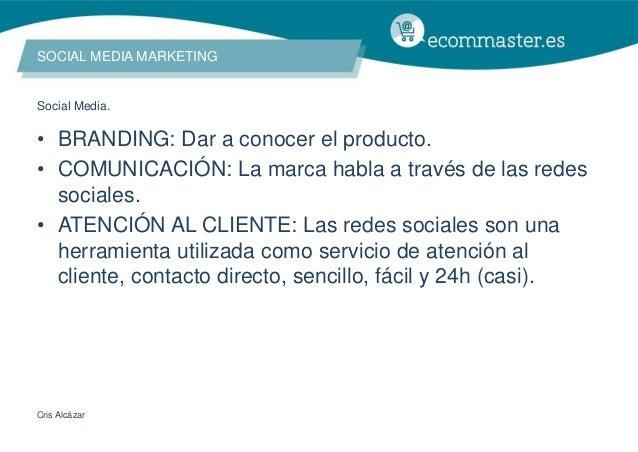 Cris Alcázar • BRANDING: Dar a conocer el producto. • COMUNICACIÓN: La marca habla a través de las redes sociales. • ATENC...