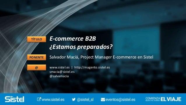 Ecommerce B2B ¿Estamos preparados? Factores que funcionan Slide 2