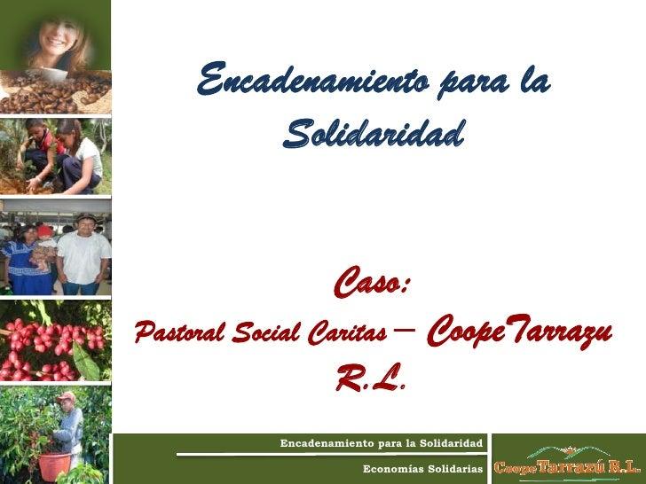 Encadenamiento para la                      Solidaridad                               Caso:             Pastoral Social Ca...