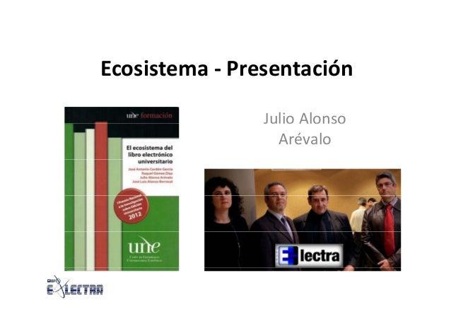 Ecosistema‐ Presentación Julio AlonsoJulioAlonso Arévalo