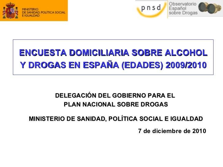 ENCUESTA  DOMICILIARIA SOBRE ALCOHOL Y DROGAS EN ESPAÑA (EDADES) 2 009/2010 DELEGACIÓN DEL GOBIERNO PARA EL  PLAN NACIONAL...