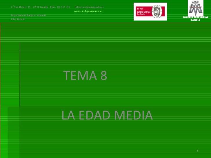TEMA 8 LA EDAD MEDIA   C/ San Rafael, 25  46701-Gandia  Tfno. 962 965 096    [email_address]   www.escolapiasgandia.es Dep...