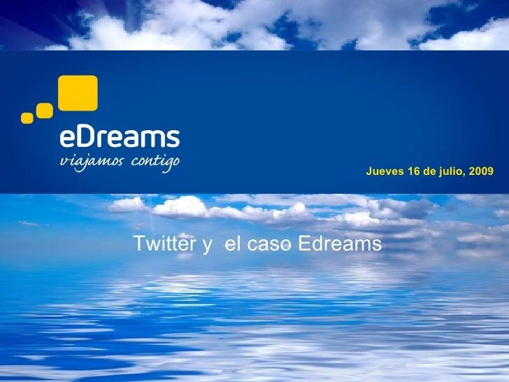 Jueves 16 de julio, 2009     Twitter y el caso Edreams