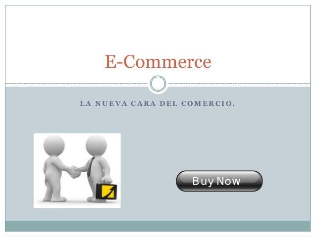 L A N U E V A C A R A D E L C O M E R C I O . E-Commerce