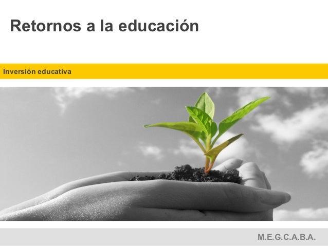 Ministerio de Educación – Ciudad Autónoma de Buenos Aires Retornos a la educaciónInversión educativa                      ...