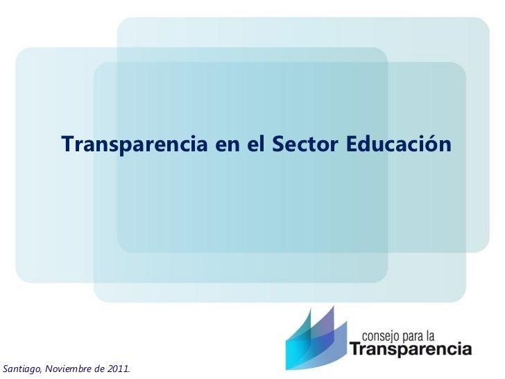 Transparencia en el Sector EducaciónSantiago, Noviembre de 2011.