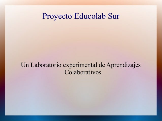 Proyecto Educolab SurUn Laboratorio experimental de Aprendizajes               Colaborativos