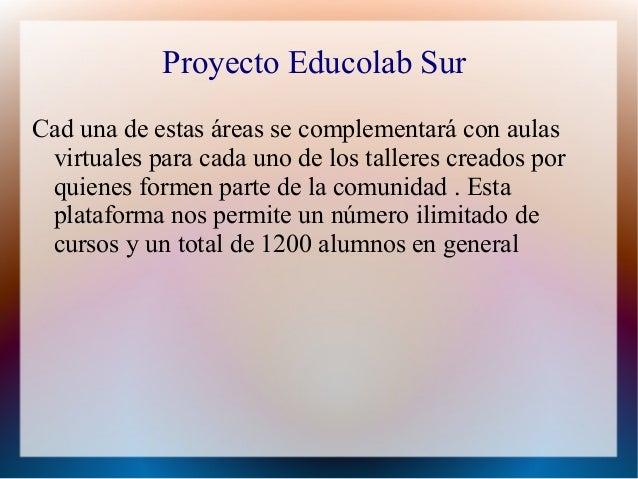 Proyecto Educolab SurCad una de estas áreas se complementará con aulas virtuales para cada uno de los talleres creados por...