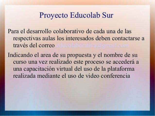 Proyecto Educolab SurPara el desarrollo colaborativo de cada una de las  respectivas aulas los interesados deben contactar...