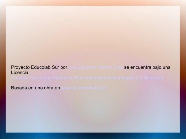 .Proyecto Educolab Sur por Luis Eduardo Muñoz Ortiz se encuentra bajo unaLicenciaCreative Commons Atribución-NoComercial-C...