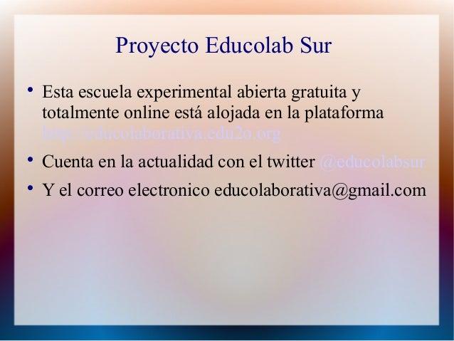 Proyecto Educolab Sur    Esta escuela experimental abierta gratuita y    totalmente online está alojada en la plataforma ...