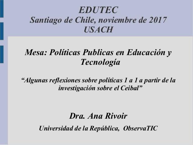"""Mesa: Políticas Publicas en Educación y Tecnología """"Algunas reflexiones sobre políticas 1 a 1 a partir de la investigación..."""