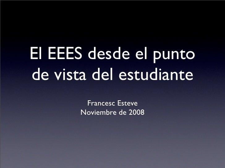 El EEES desde el punto de vista del estudiante         Francesc Esteve        Noviembre de 2008