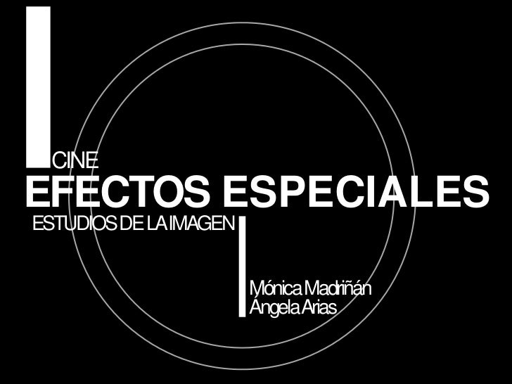 CINE<br />EFECTOS ESPECIALES<br />ESTUDIOS DE LA IMAGEN<br />Mónica Madriñán<br />Ángela Arias<br />