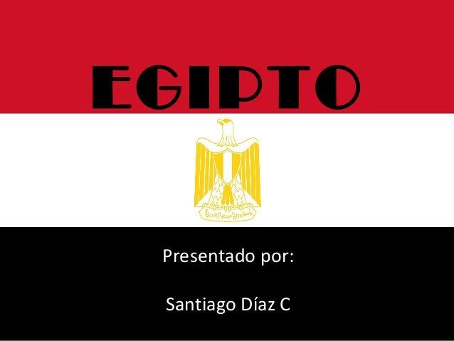 EGIPTO Presentado por: Santiago Díaz C