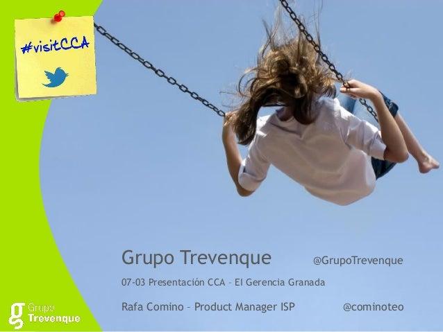 Grupo Trevenque                          @GrupoTrevenque07-03 Presentación CCA – EI Gerencia GranadaRafa Comino – Product ...