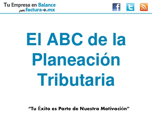 """""""Tu Éxito es Parte de Nuestra Motivación"""" El ABC de la Planeación Tributaria"""