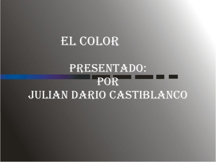 EL COLOR   PRESENTADO:  POR  JULIAN DARIO CASTIBLANCO