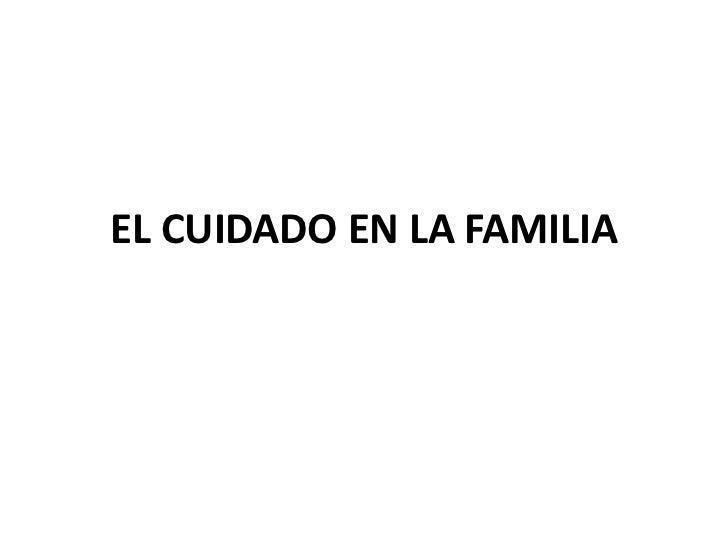 EL CUIDADO EN LA FAMILIA