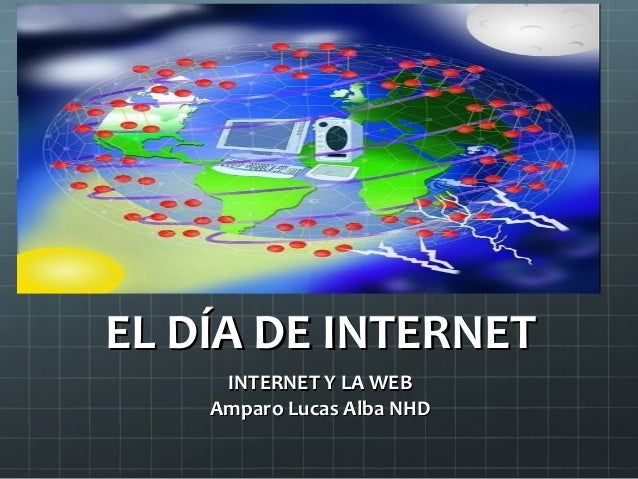 EL DÍA DE INTERNET INTERNET Y LA WEB Amparo Lucas Alba NHD