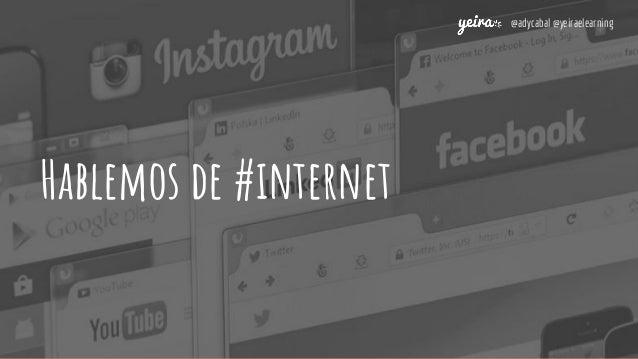 Hablemos de #internet @adycabal @yeiraelearning