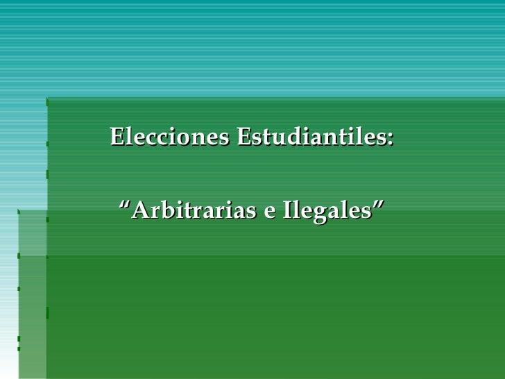 """Elecciones Estudiantiles:  """" Arbitrarias e Ilegales"""""""