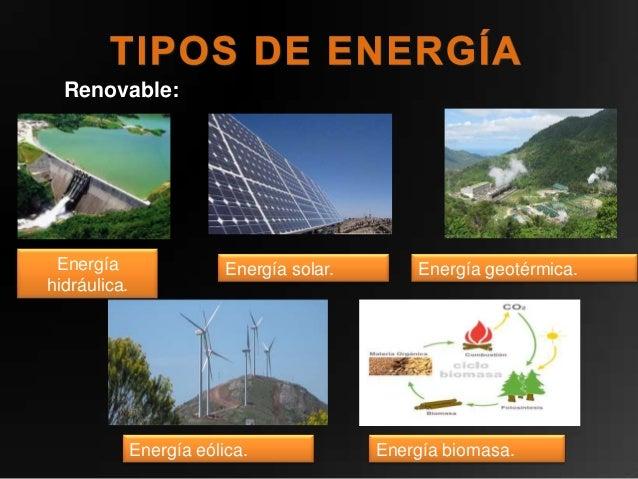 Renovable: Energía                  Energía solar.       Energía geotérmica.hidráulica.              Energía eólica.      ...
