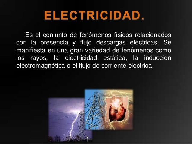 Es el conjunto de fenómenos físicos relacionadoscon la presencia y flujo descargas eléctricas. Semanifiesta en una gran va...