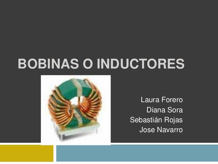 BOBINAS O INDUCTORES                Laura Forero                 Diana Sora             Sebastián Rojas               Jose...