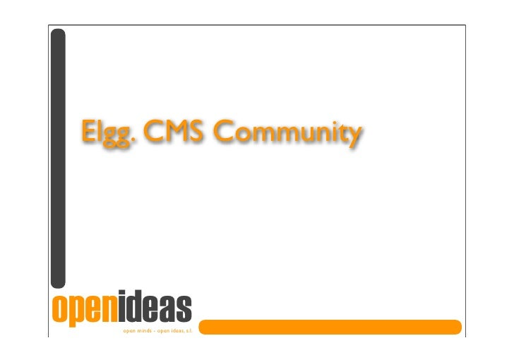<p><strong>Slide 1: </strong> Elgg-> CMS Community     openideas     open minds - open ideas, s->l->  </p><p><str...