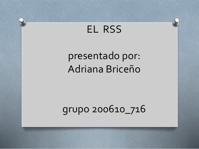 EL RSS presentado por: Adriana Briceño grupo 200610_716