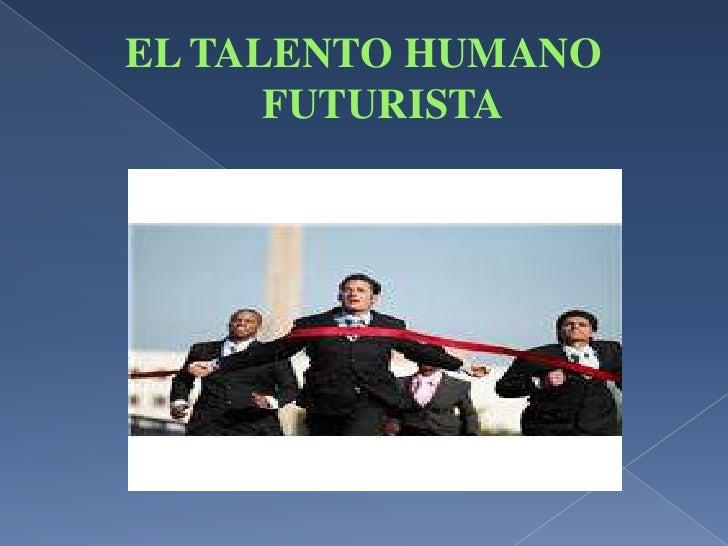 EL TALENTO HUMANO FUTURISTA<br />