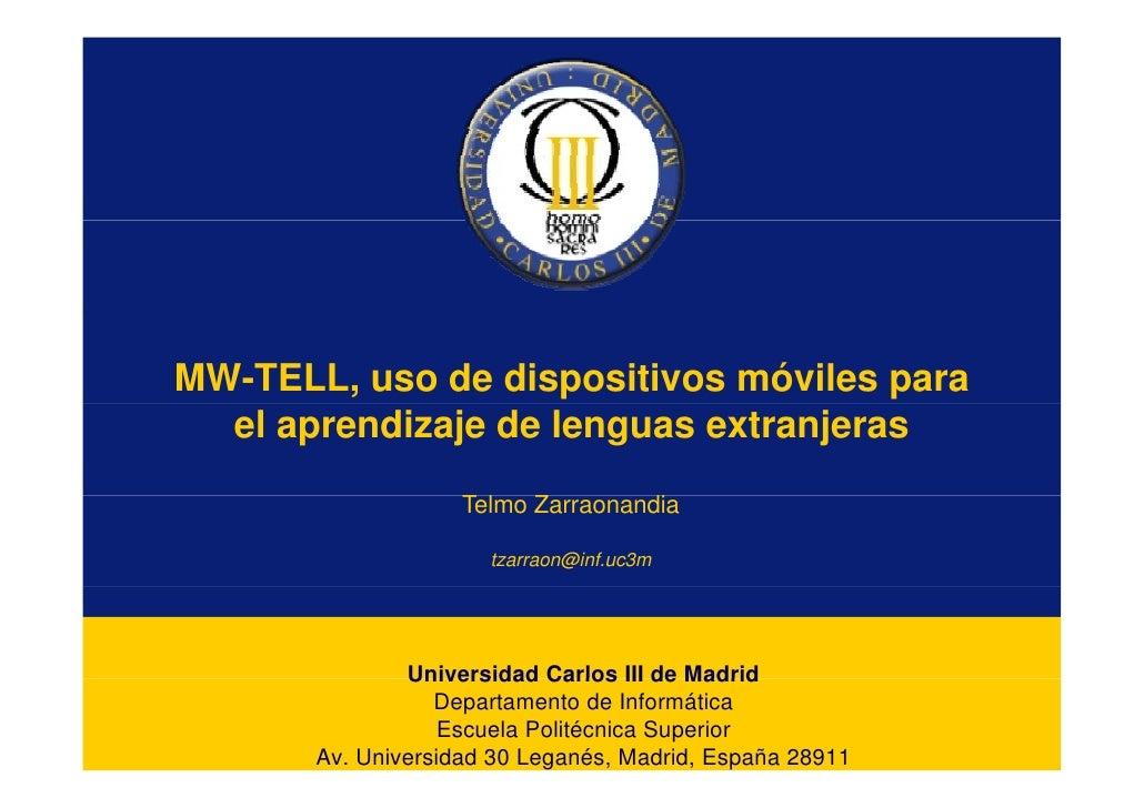 MW-TELL, uso de dispositivos móviles para   el aprendizaje de lenguas extranjeras                     Telmo Zarraonandia  ...