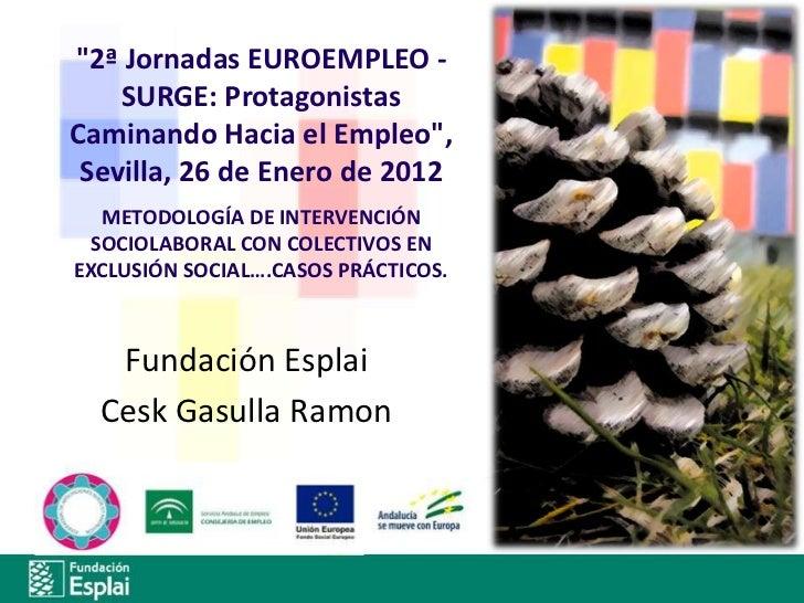 """""""2ª Jornadas EUROEMPLEO -    SURGE: ProtagonistasCaminando Hacia el Empleo"""", Sevilla, 26 de Enero de 2012  METODOLOGÍA DE ..."""