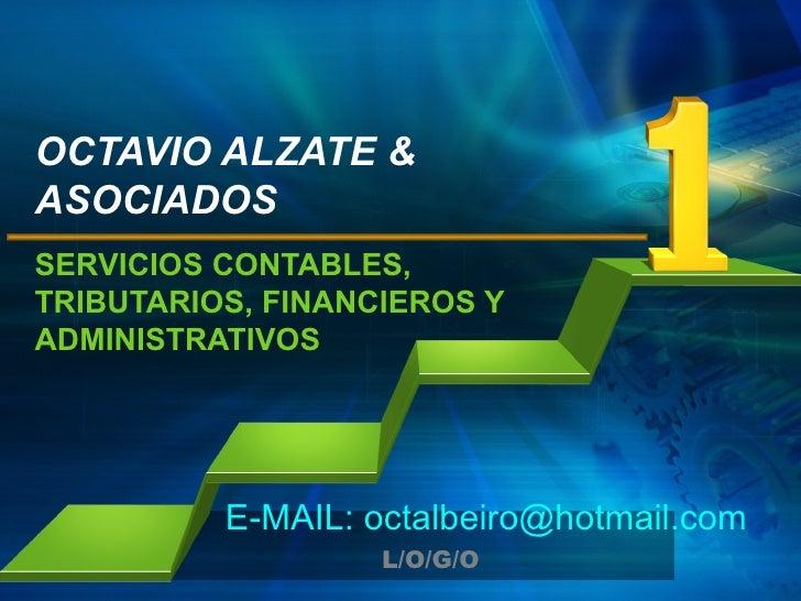 OCTAVIO ALZATE &ASOCIADOSSERVICIOS CONTABLES,TRIBUTARIOS, FINANCIEROS YADMINISTRATIVOS          E-MAIL: octalbeiro@hotmail...