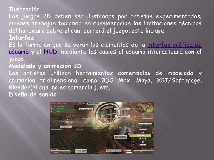 IlustraciónLos juegos 2D deben ser ilustrados por artistas experimentados,quienes trabajan tomando en consideración las li...