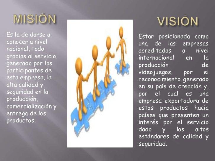 Es la de darse a      Estar posicionada comoconocer a nivel       una de las empresasnacional, todo        acreditadas    ...