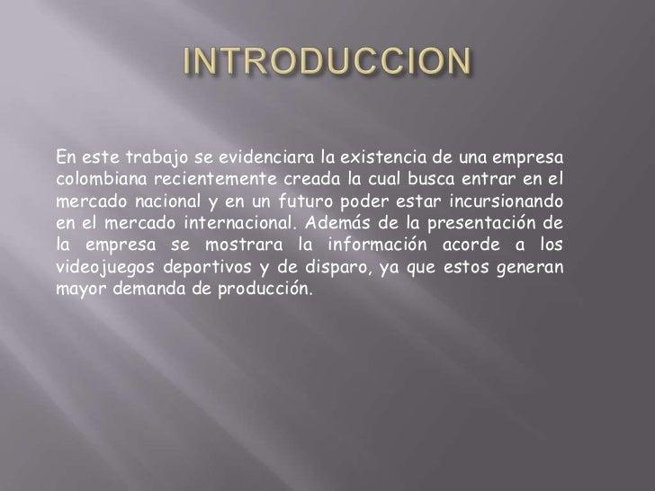 En este trabajo se evidenciara la existencia de una empresacolombiana recientemente creada la cual busca entrar en elmerca...