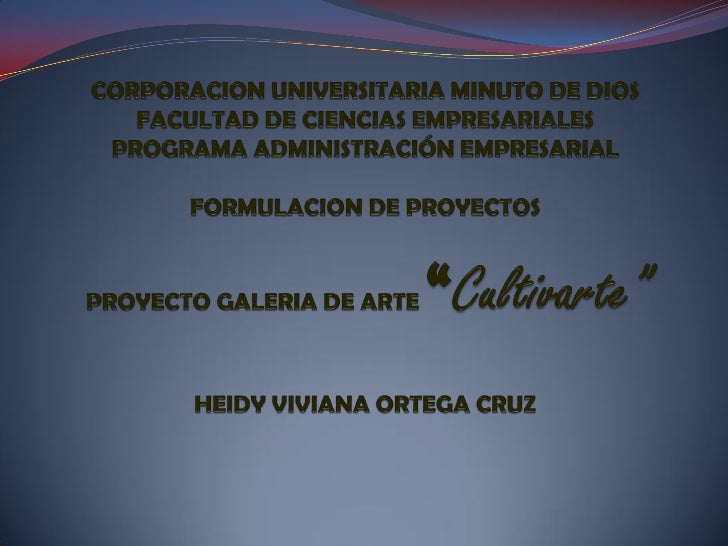 """La galería de arte """"Cultivarte"""" será una empresa unipersonal con ánimo social y comercial dedicada a la producción y comer..."""