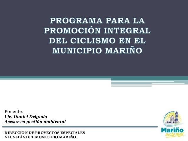 Ponente:  Lic. Daniel Delgado  Asesor en gestión ambiental  DIRECCIÓN DE PROYECTOS ESPECIALES  ALCALDÍA DEL MUNICIPIO MARI...
