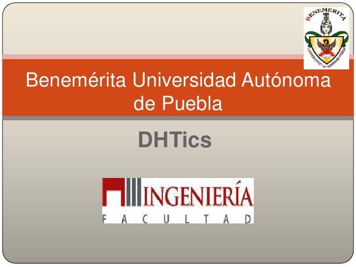 Benemérita Universidad Autónoma           de Puebla           DHTics