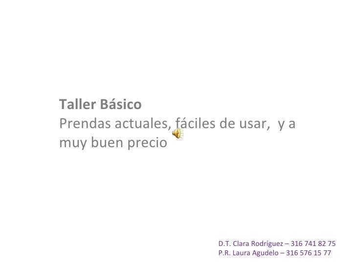 Taller Básico Prendas actuales, fáciles de usar,  y a muy buen precio D.T. Clara Rodríguez – 316 741 82 75 P.R. Laura Agud...