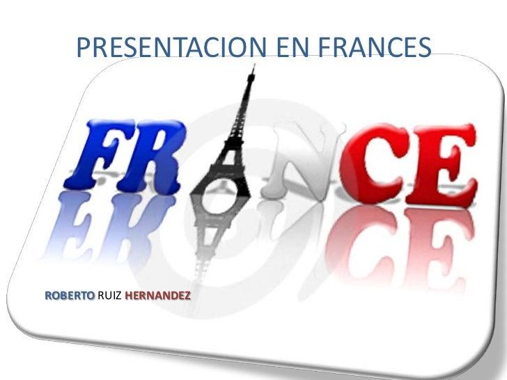 PRESENTACION EN FRANCES<br />ROBERTORUIZ HERNANDEZ<br />