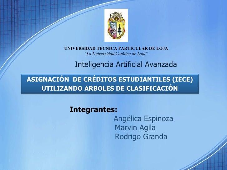 """UNIVERSIDAD TÉCNICA PARTICULAR DE LOJA """" La Universidad Católica de Loja"""" Integrantes:   Angélica Espinoza Marvin Agila Ro..."""