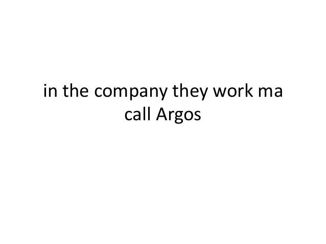 in the company they work ma call Argos
